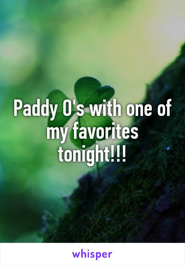 Paddy O's with one of my favorites tonight!!!