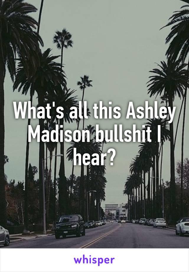 What's all this Ashley Madison bullshit I hear?