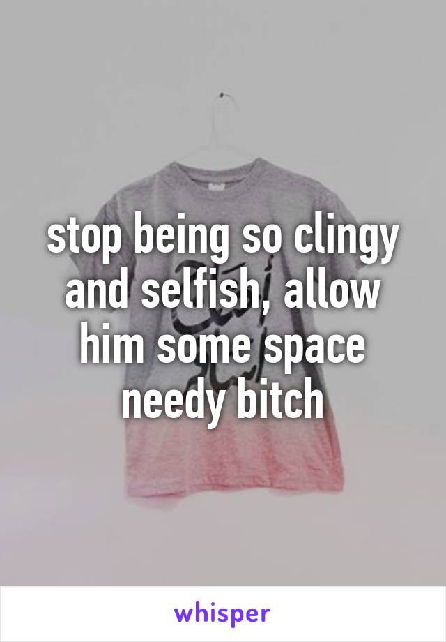 How to stop being so clingy