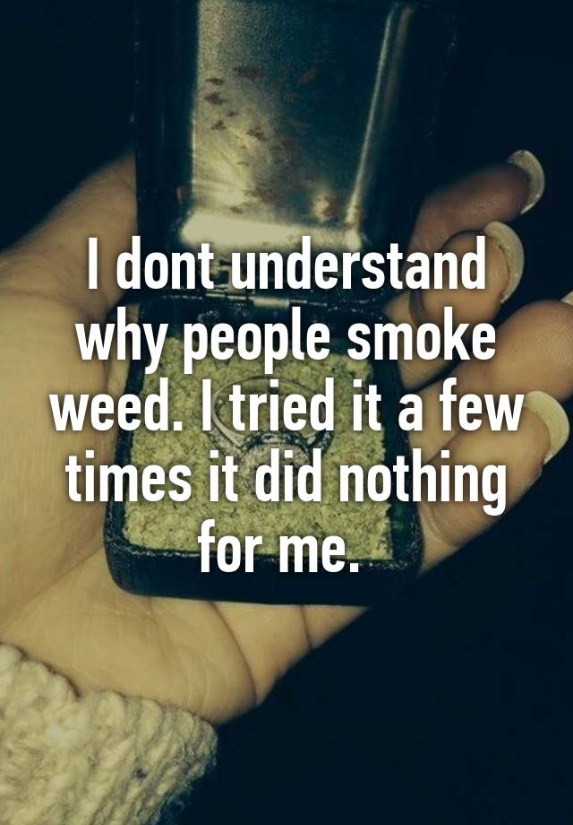 trying to understanding why people smoke