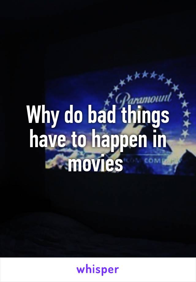 Why do bad things have to happen in movies