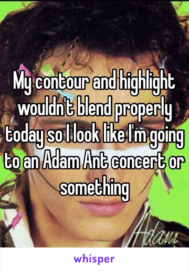 My contour and highlight  wouldn't blend properly today so I look like I'm going to an Adam Ant concert or something