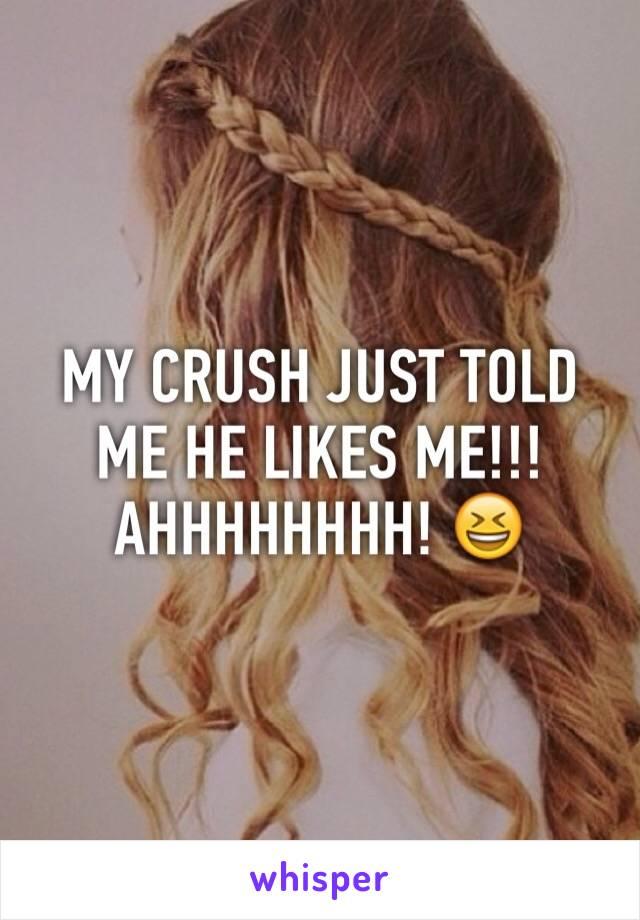 MY CRUSH JUST TOLD ME HE LIKES ME!!!AHHHHHHHH! 😆