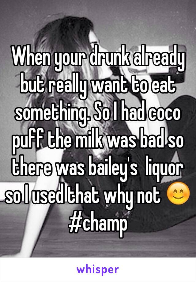 When your drunk already but really want to eat something. So I had coco puff the milk was bad so there was bailey's  liquor so I used that why not 😊 #champ