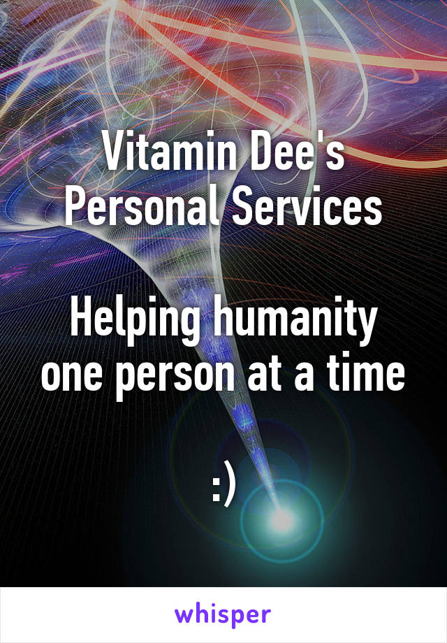 Vitamin Dee's Personal Services  Helping humanity one person at a time  :)