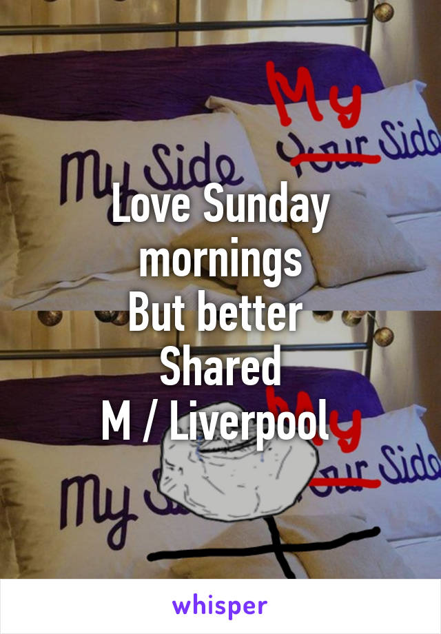 Love Sunday mornings But better  Shared M / Liverpool