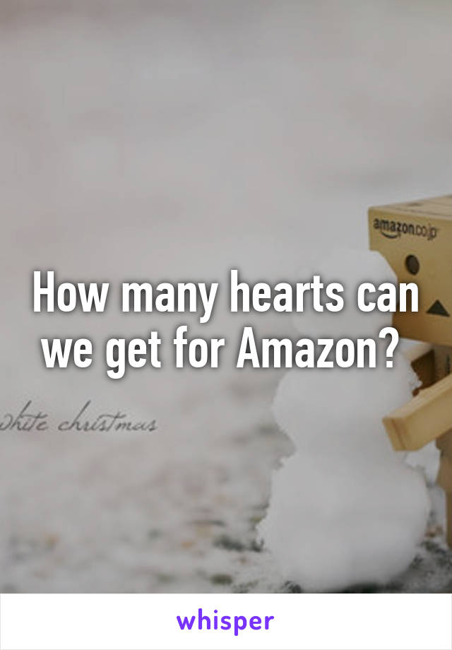 How many hearts can we get for Amazon?