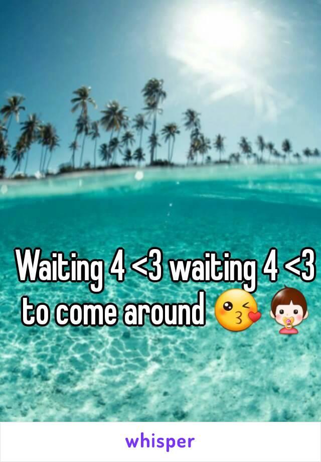 Waiting 4 <3 waiting 4 <3 to come around 😘👶