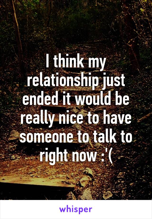 I think my relationship just ended it would be really nice to have someone to talk to right now :'(