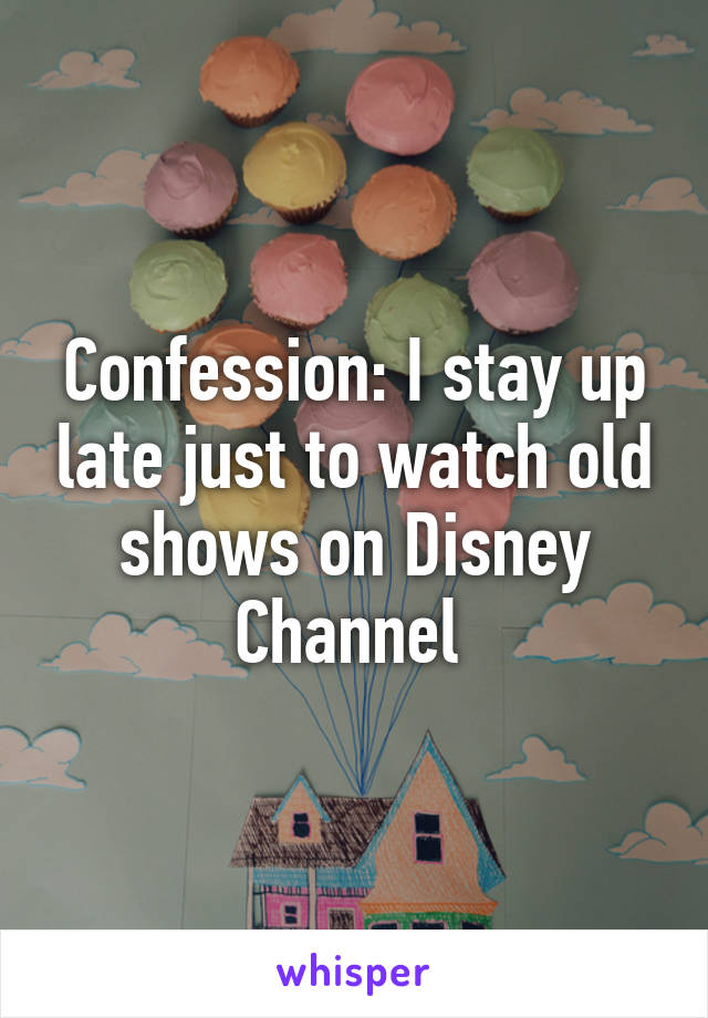 Confession: I stay up late just to watch old shows on Disney Channel