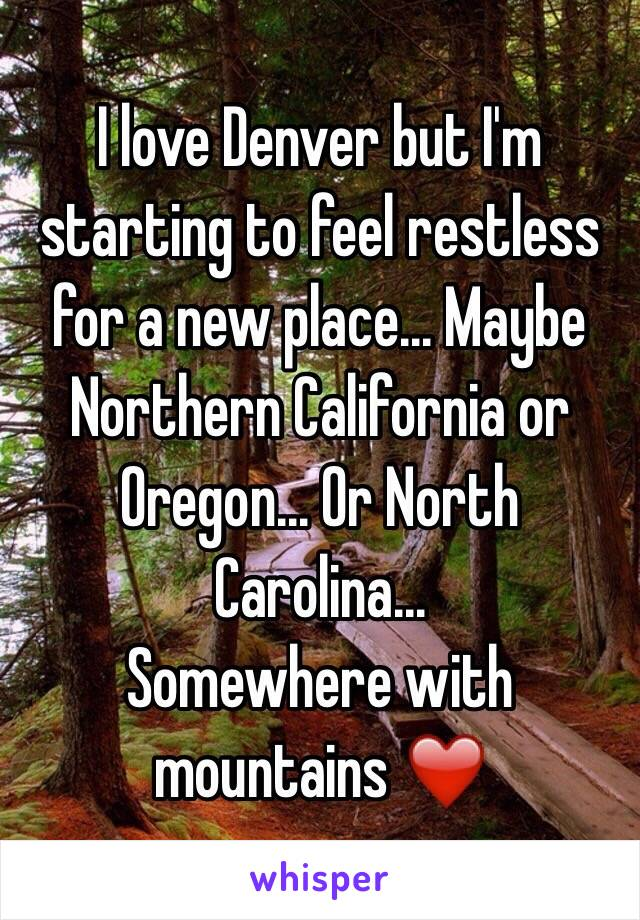 I love Denver but I'm starting to feel restless for a new place... Maybe Northern California or Oregon... Or North Carolina... Somewhere with mountains ❤️