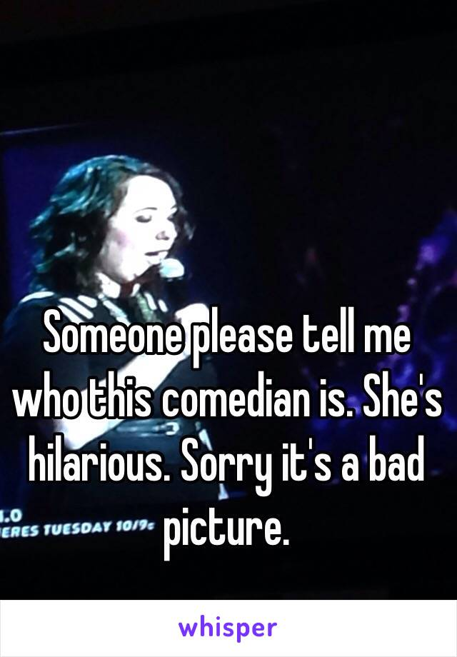 Someone please tell me who this comedian is. She's hilarious. Sorry it's a bad picture.