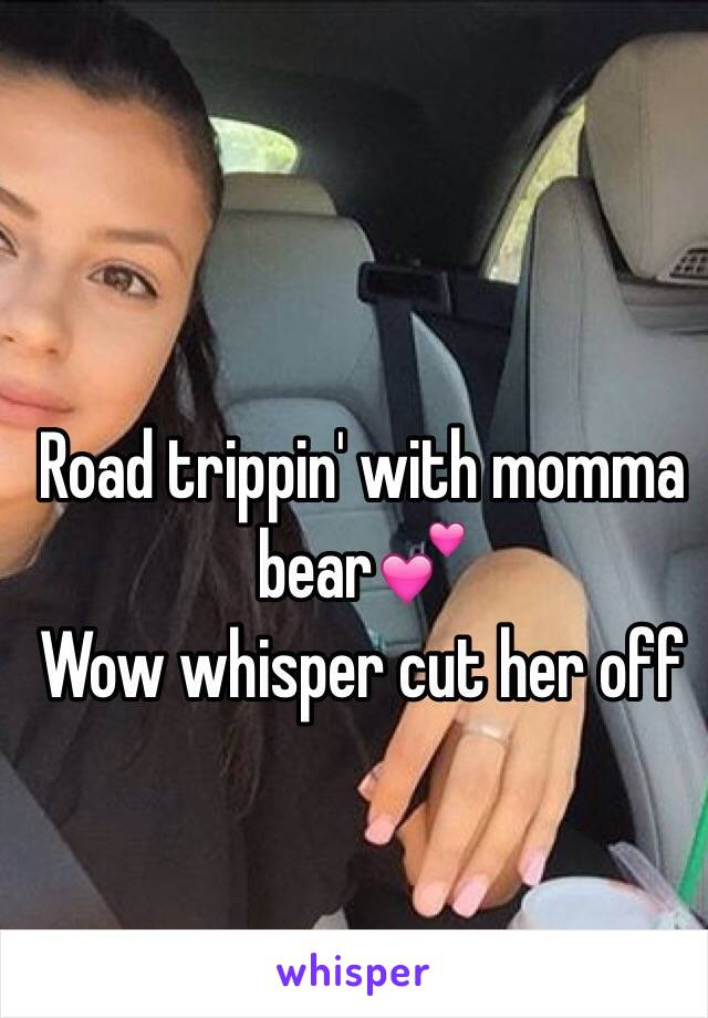 Road trippin' with momma bear💕 Wow whisper cut her off