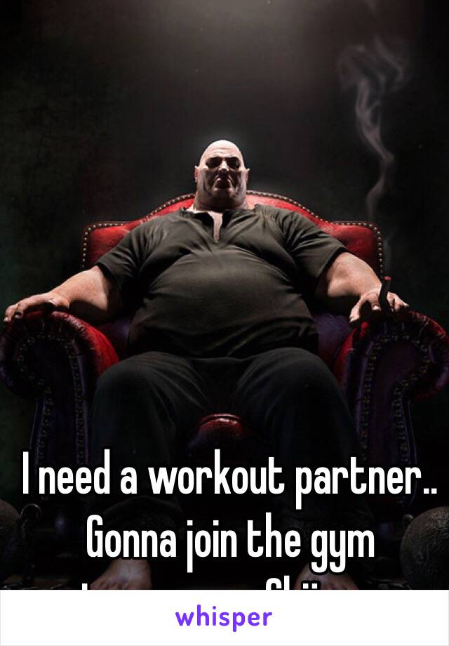 I need a workout partner.. Gonna join the gym tomorrow. Chüze...