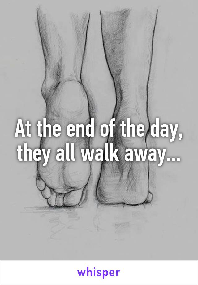 At the end of the day, they all walk away...