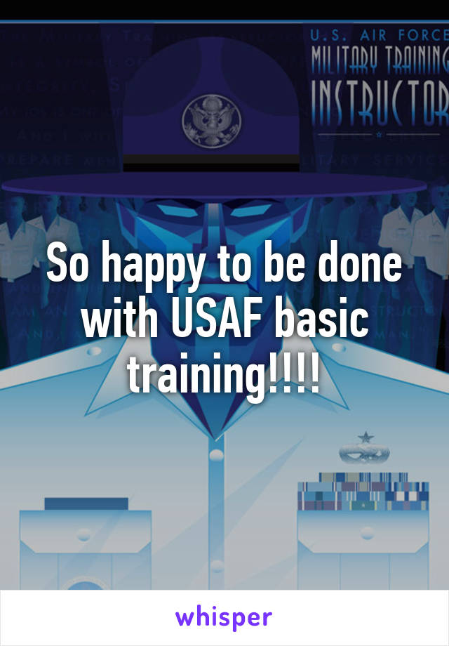 So happy to be done with USAF basic training!!!!