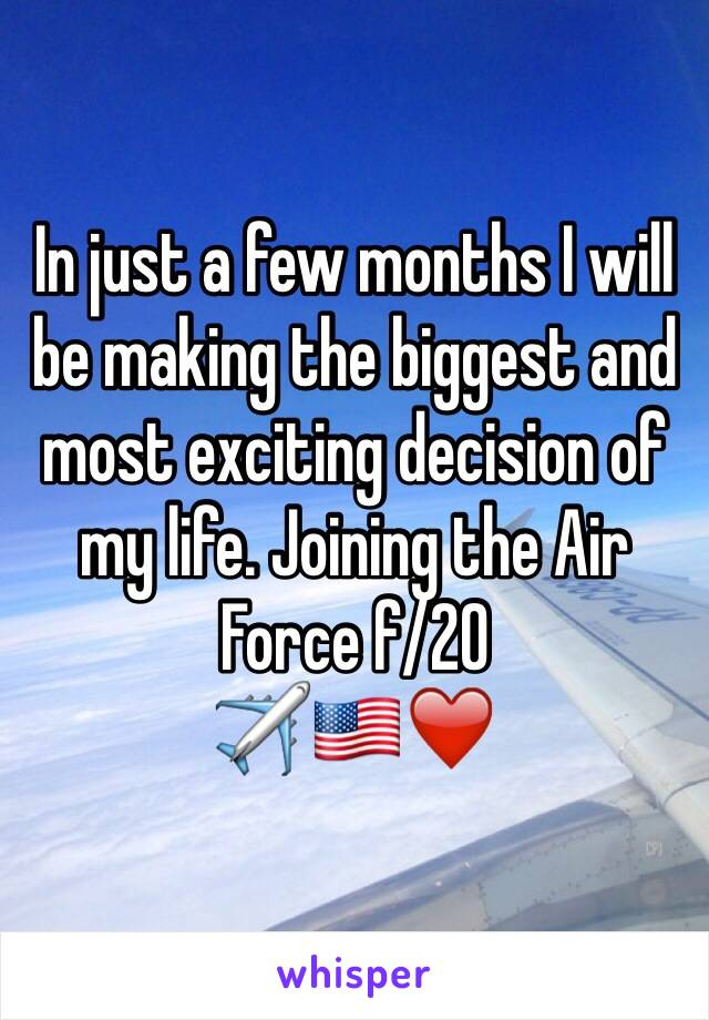 In just a few months I will be making the biggest and most exciting decision of my life. Joining the Air Force f/20 ✈️🇺🇸❤️