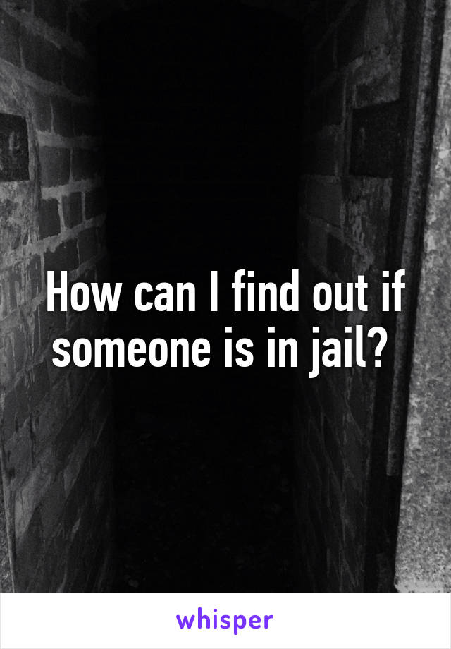 How can I find out if someone is in jail?