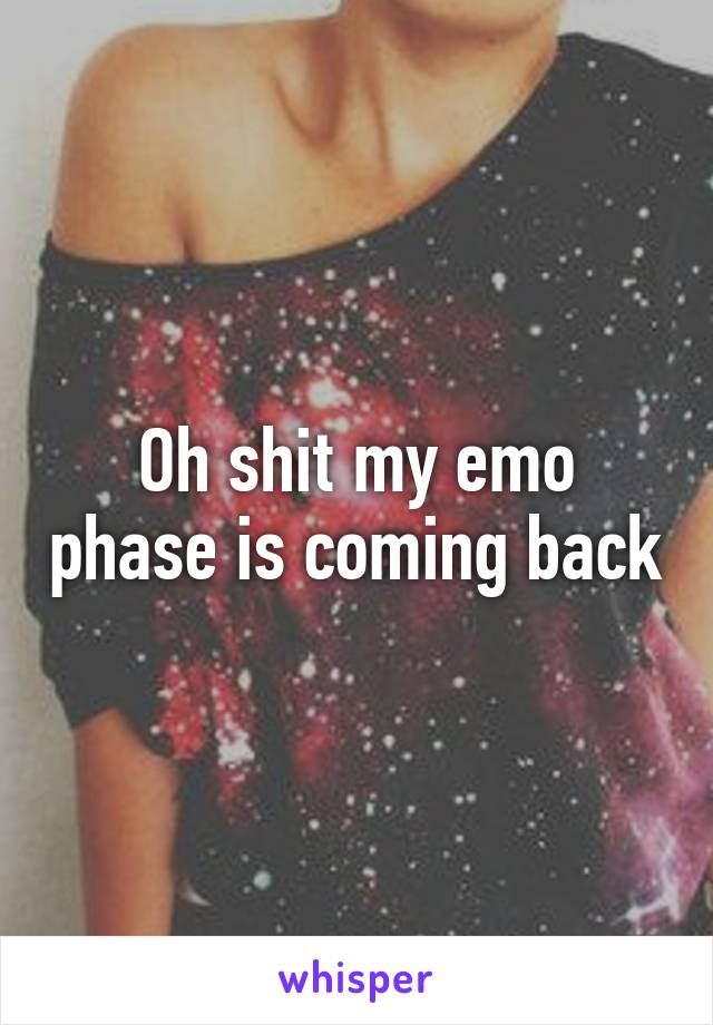 Oh shit my emo phase is coming back