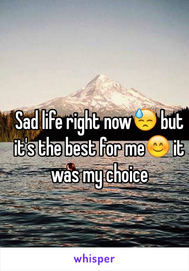 Sad life right now😓 but it's the best for me😊 it was my choice