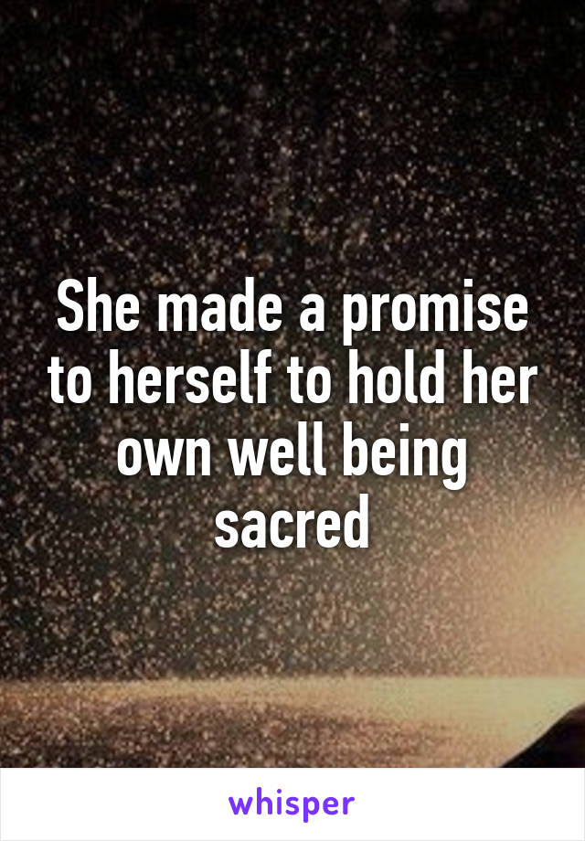 She made a promise to herself to hold her own well being sacred
