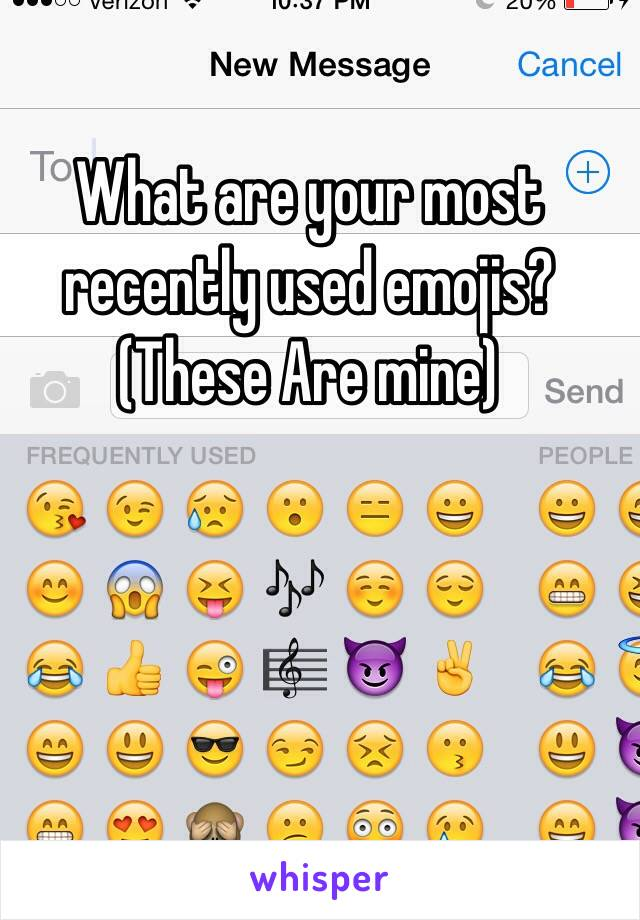 What are your most recently used emojis? (These Are mine)