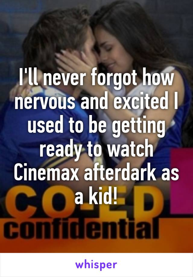I'll never forgot how nervous and excited I used to be getting ready to watch Cinemax afterdark as a kid!