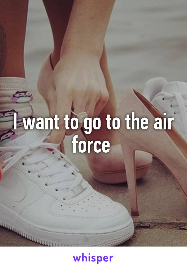 I want to go to the air force