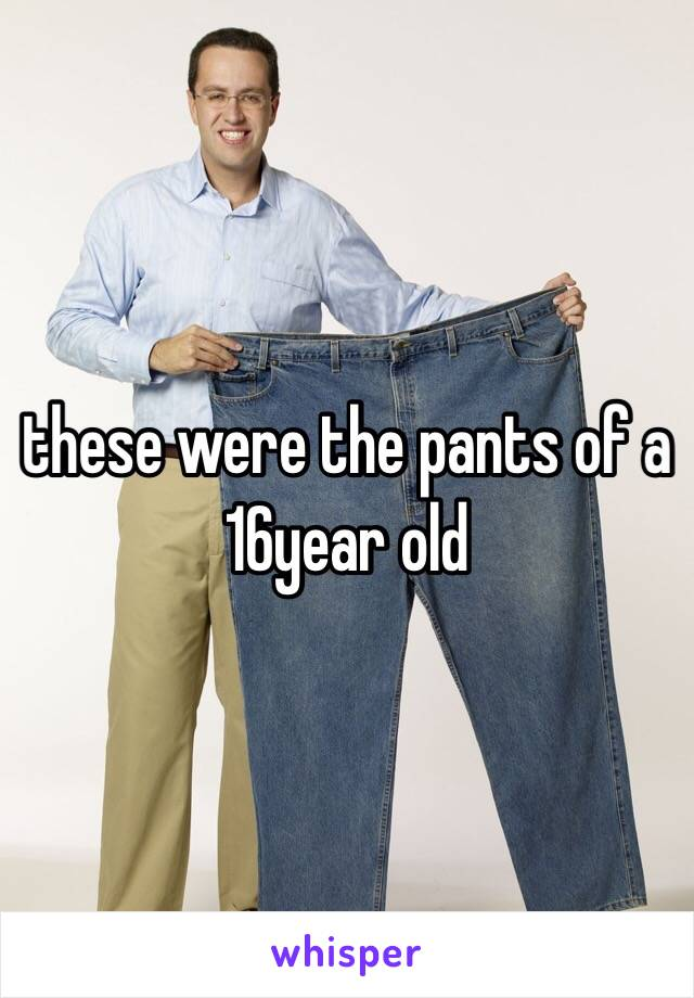 these were the pants of a 16year old