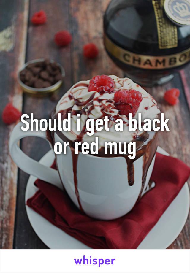 Should i get a black or red mug