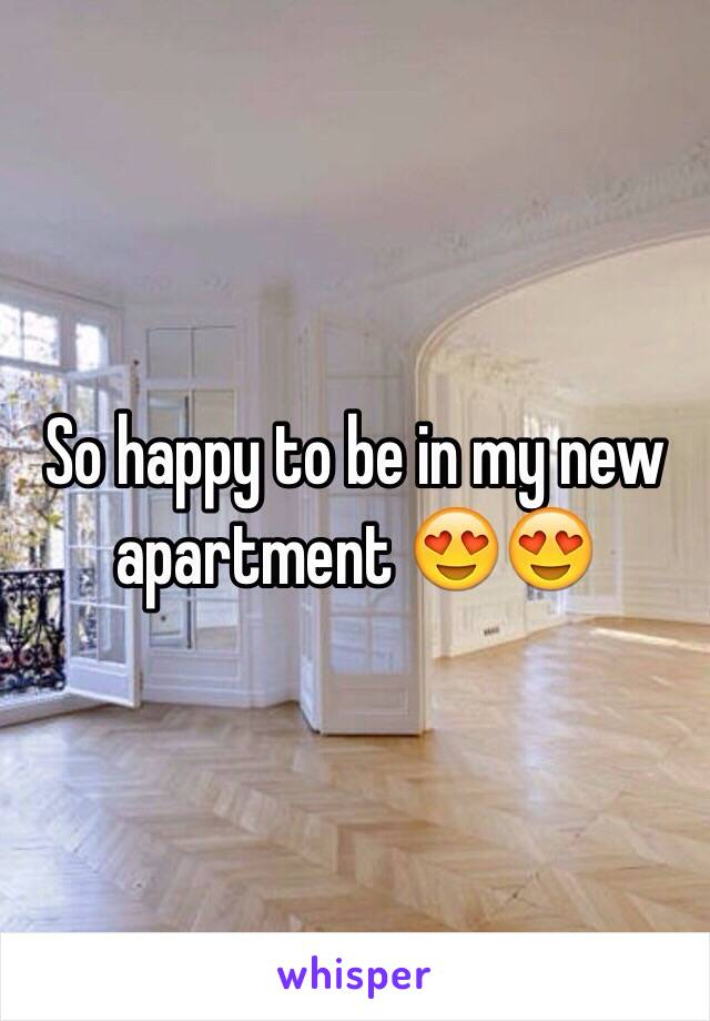 So happy to be in my new apartment 😍😍