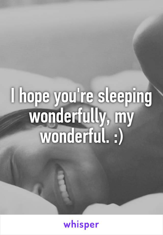 I hope you're sleeping wonderfully, my wonderful. :)