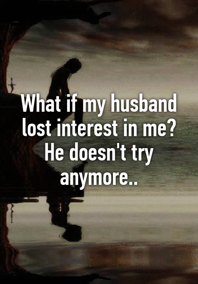 husband losing interest in me
