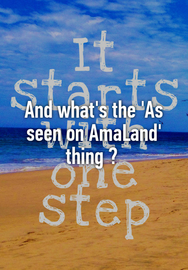 And whats the As seen on AmaLand thing
