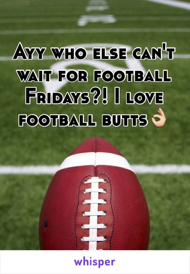 Ayy who else can't wait for football Fridays?! I love football butts👌