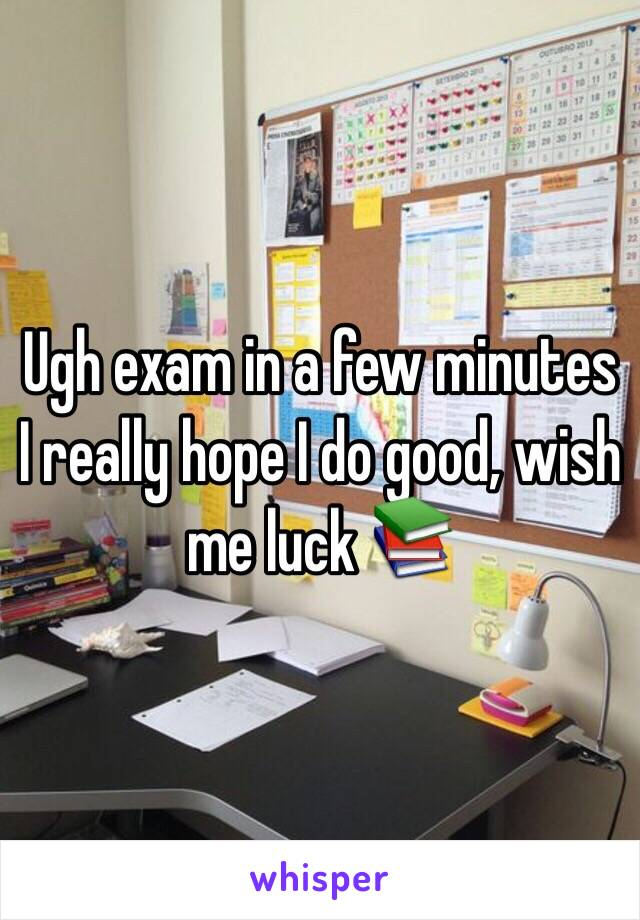 Ugh exam in a few minutes I really hope I do good, wish me luck 📚