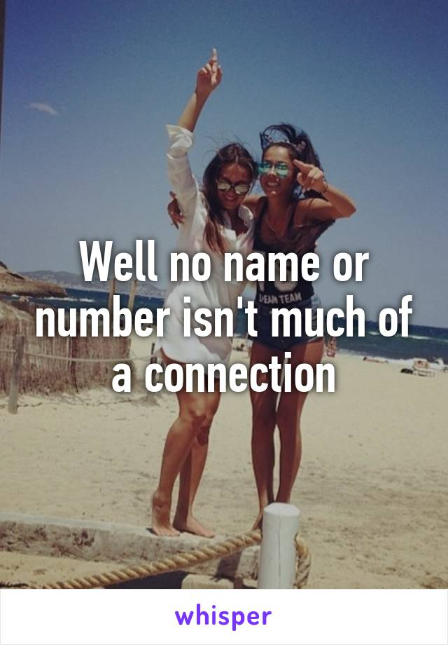 Well no name or number isn't much of a connection