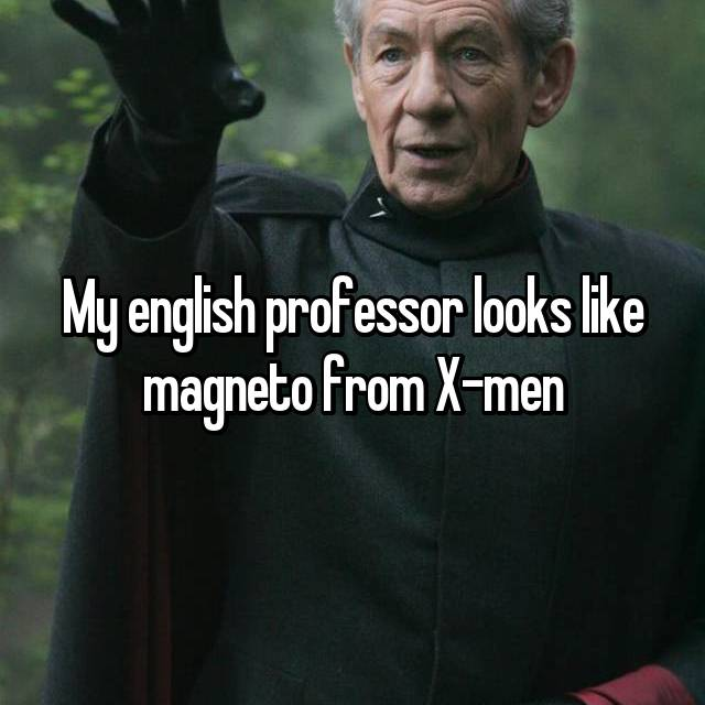 My english professor looks like magneto from X-men