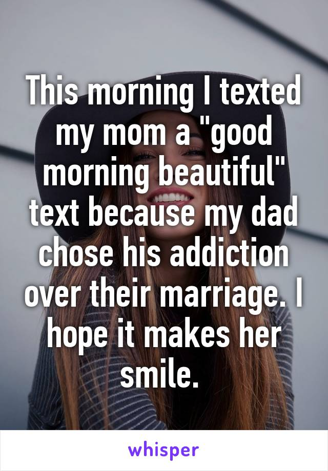 This Morning I Texted My Mom A Good Morning Beautiful Text Because