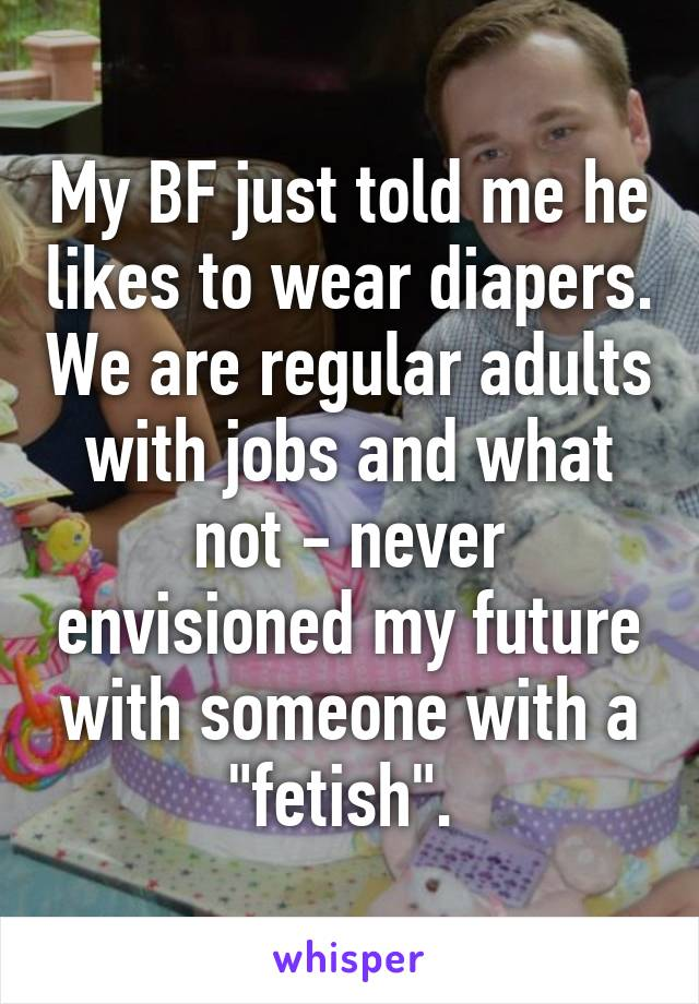 My boyfriend likes to wear diapers