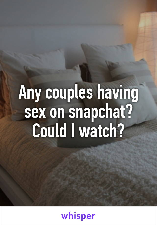 Watch sex on snapchat