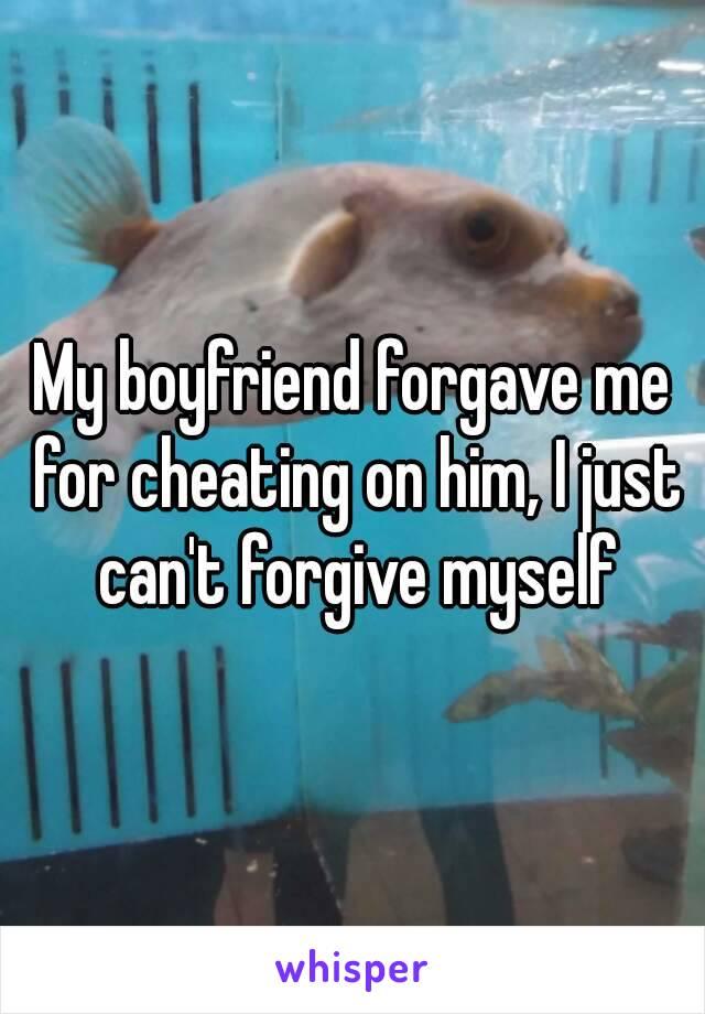 I forgave my boyfriend for cheating