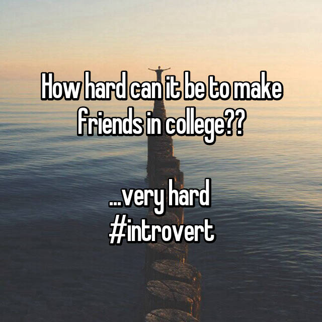 How hard can it be to make friends in college??  ...very hard 😭 #introvert