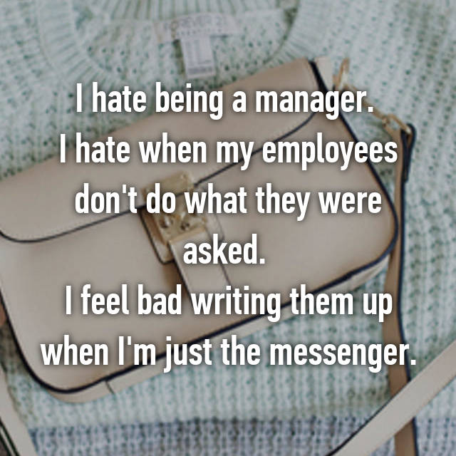 I hate being a manager.  I hate when my employees don't do what they were asked.  I feel bad writing them up when I'm just the messenger.