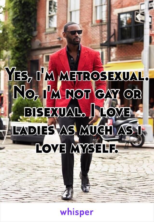 Metrosexual not gay