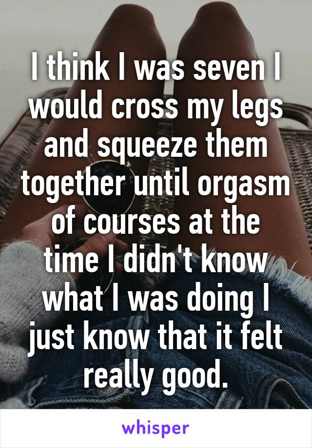 Squeezing legs together to orgasm