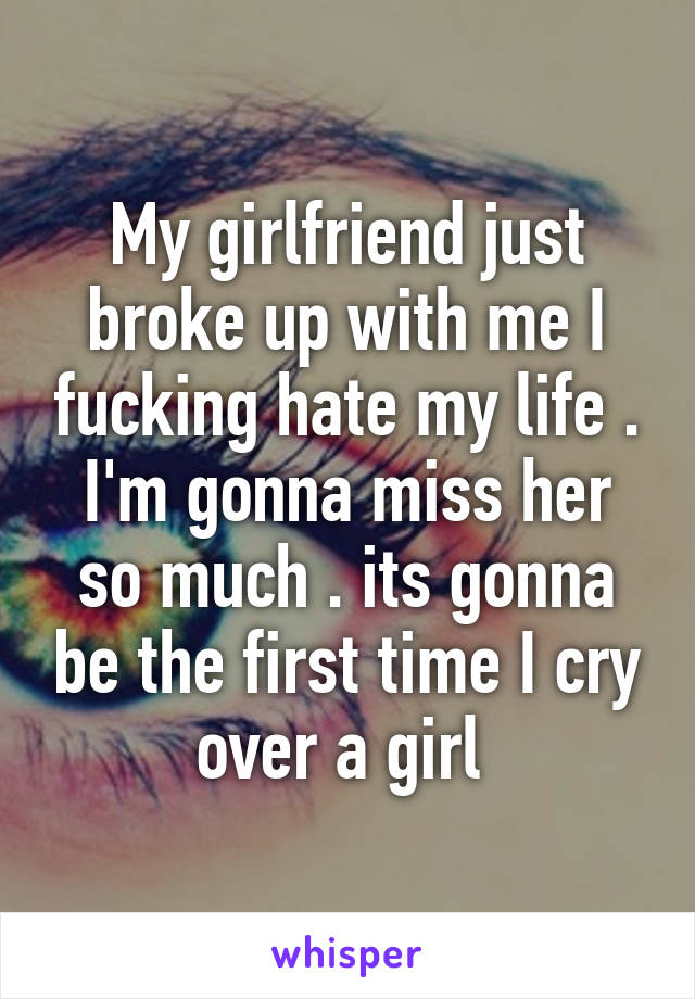 my girl just broke up with me