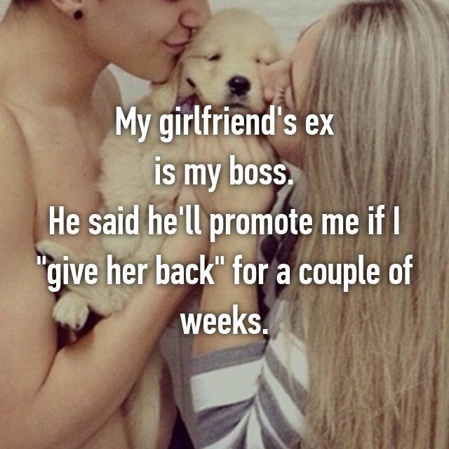 "My girlfriend's ex is my boss. He said he'll promote me if I ""give her back"" for a couple of weeks."