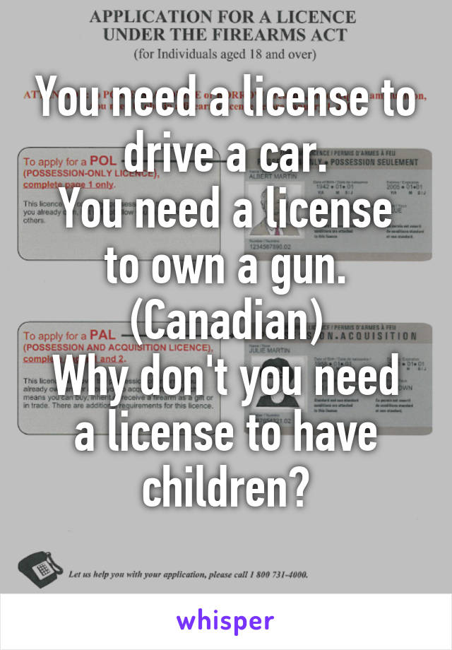 You need a license to drive a car  You need a license to own