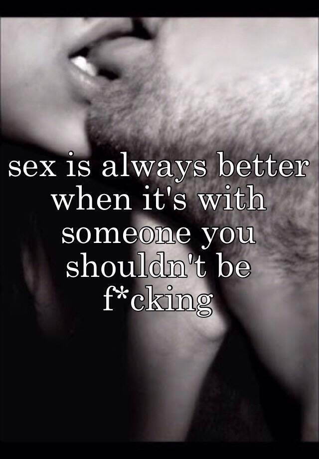 better The sex is when always